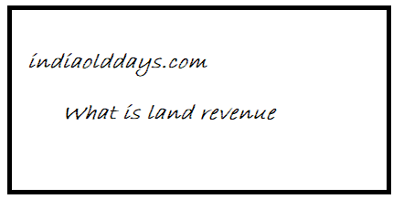 What is land revenue? - India Old Days